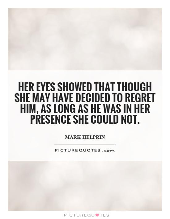 Her eyes showed that though she may have decided to regret ...