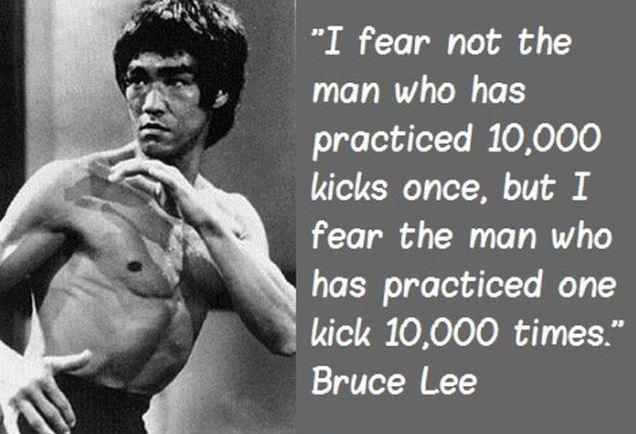 I fear not the man who has practiced 10, 000 kicks once, but I fear the man who had practiced one kick 10, 000 times Picture Quote #1