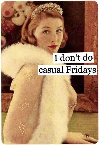 I don't do casual Fridays Picture Quote #1