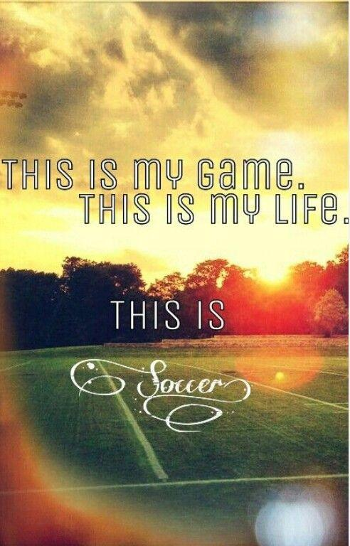 This is my game. This is my life. This is soccer Picture Quote #1