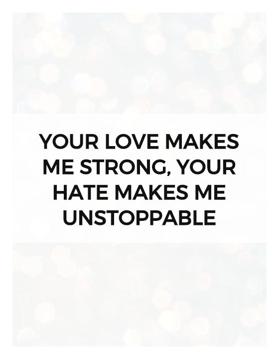 Your love makes me strong, Your hate makes me unstoppable Picture Quote #1