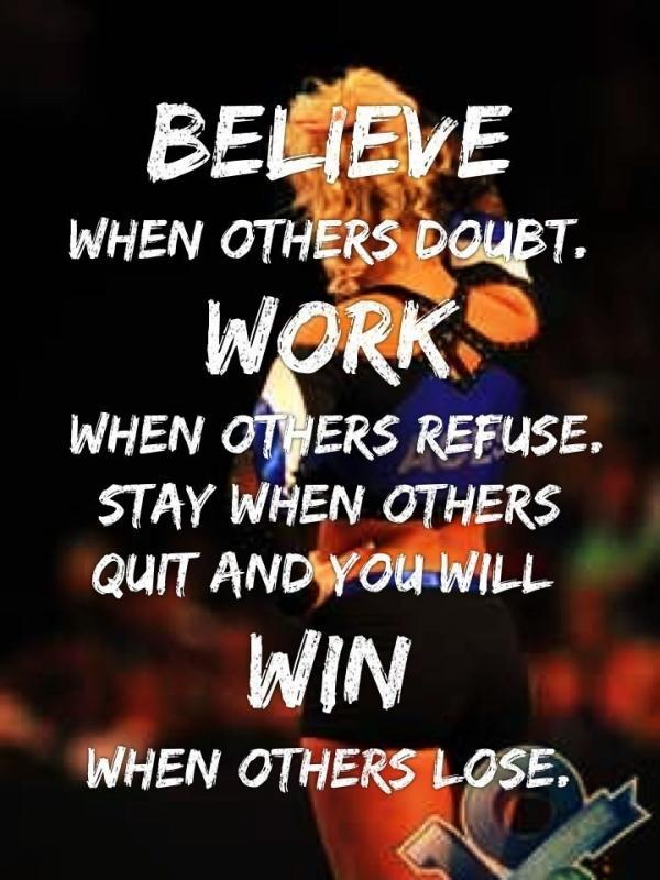 Believe when others doubt. Work when others refuse. Stay when others quit and you will win when others lose Picture Quote #1