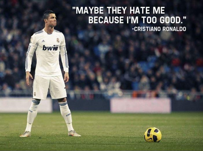 Maybe they hate me because I'm too good Picture Quote #1