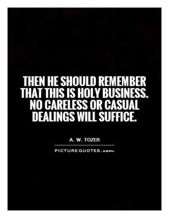 Then he should remember that this is holy business. No careless or casual dealings will suffice Picture Quote #1