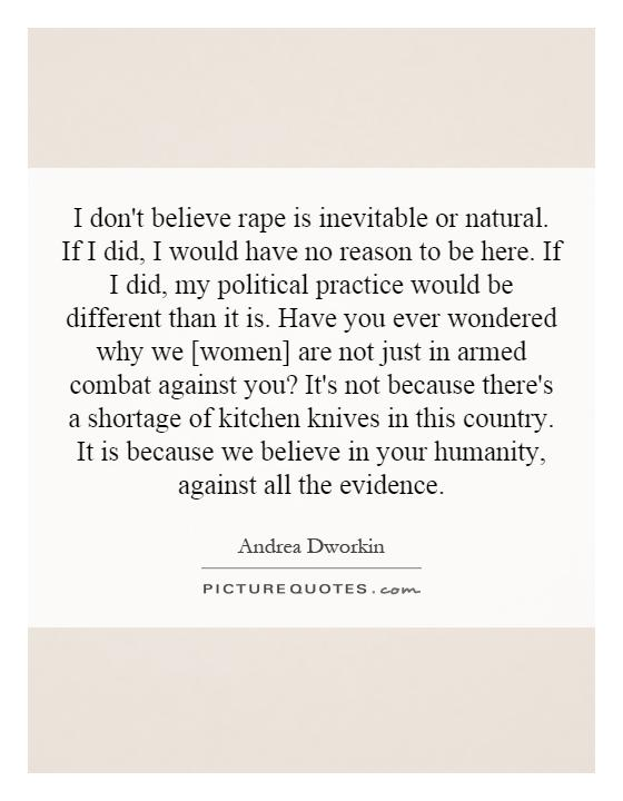 Rape Quotes Delectable I Don't Believe Rape Is Inevitable Or Naturalif I Did I Would