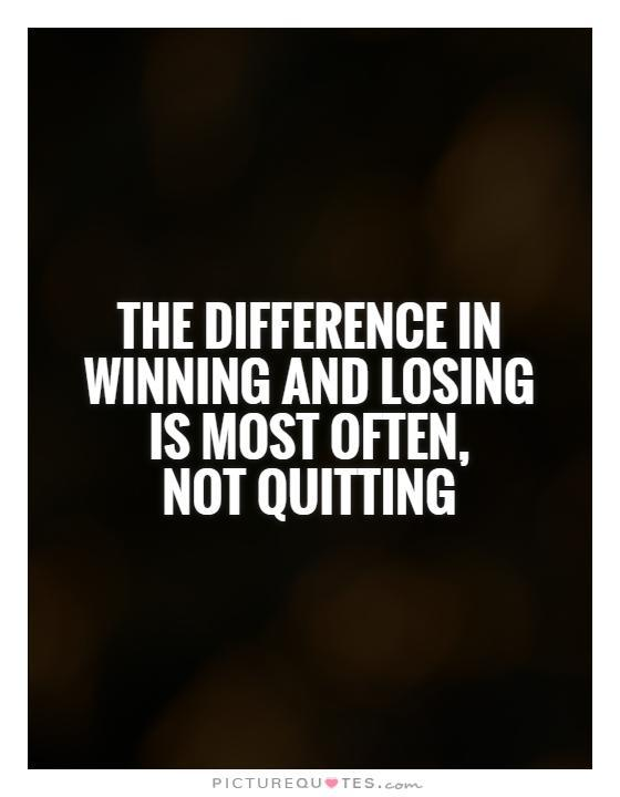 The difference in winning and losing is most often,  not quitting Picture Quote #1
