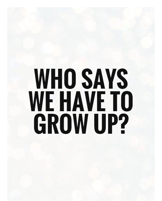 Who says we have to grow up? Picture Quote #1