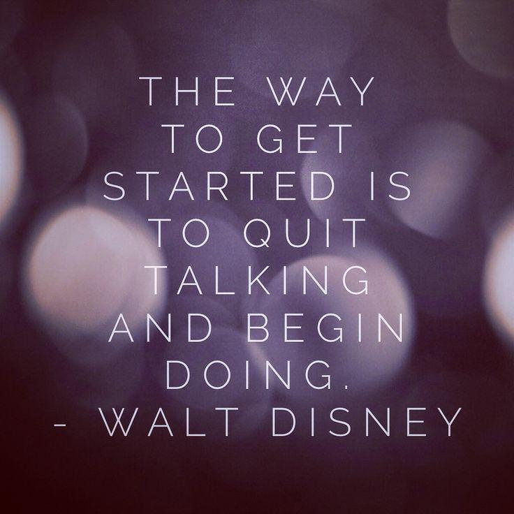 The way to get started is to quit talking and begin doing Picture Quote #3