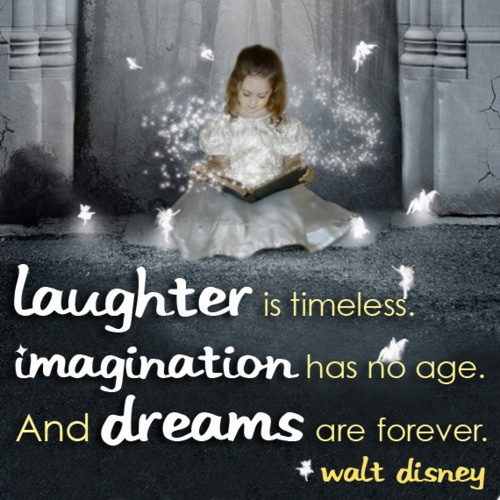 Laughter is timeless, Imagination has no age, and dreams are forever Picture Quote #2