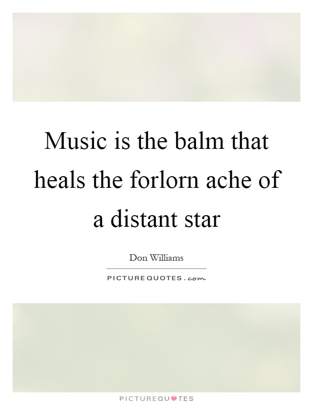 Music is the balm that heals the forlorn ache of a distant star Picture Quote #1
