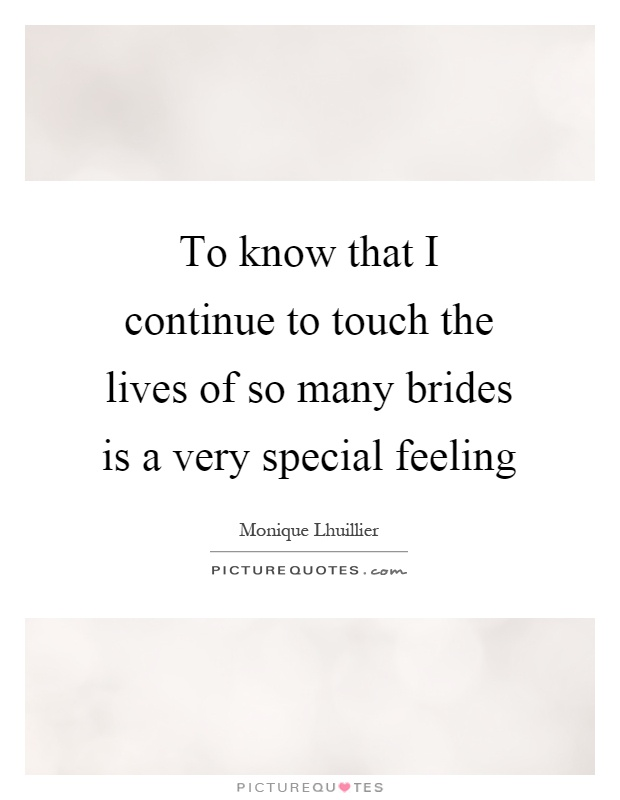 To Know That I Continue Touch The Lives Of So Many Brides Is A Very