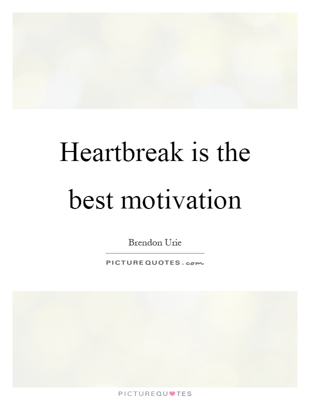 Heartbreak is the best motivation Picture Quote #1