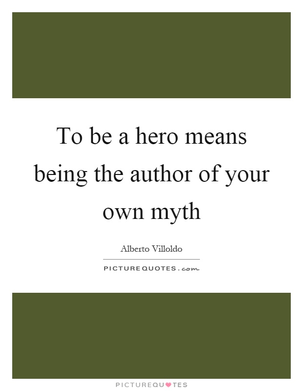To be a hero means being the author of your own myth Picture Quote #1