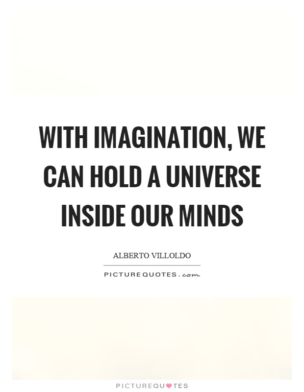 With imagination, we can hold a universe inside our minds Picture Quote #1