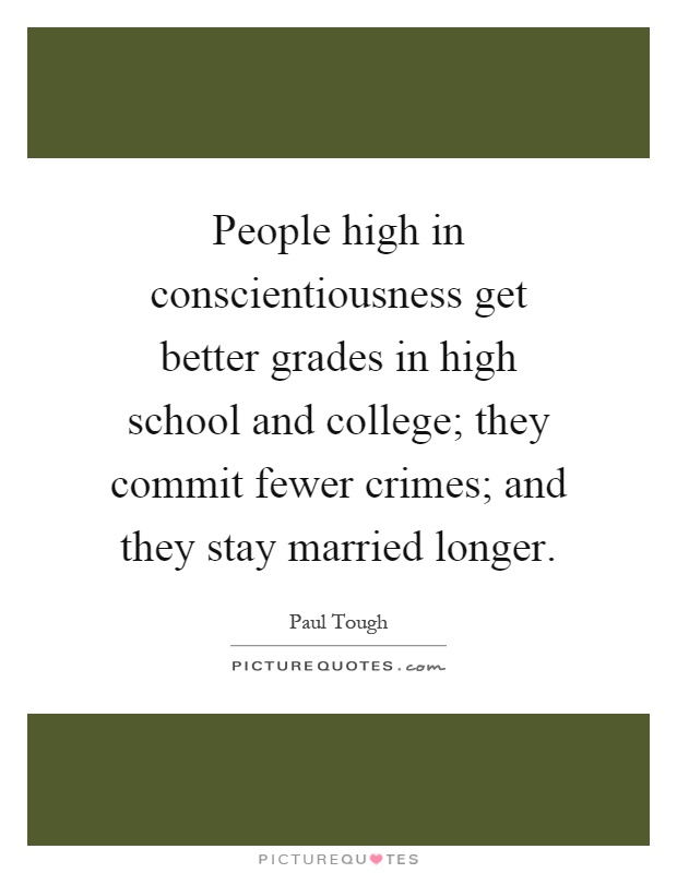 People high in conscientiousness get better grades in high school and college; they commit fewer crimes; and they stay married longer Picture Quote #1