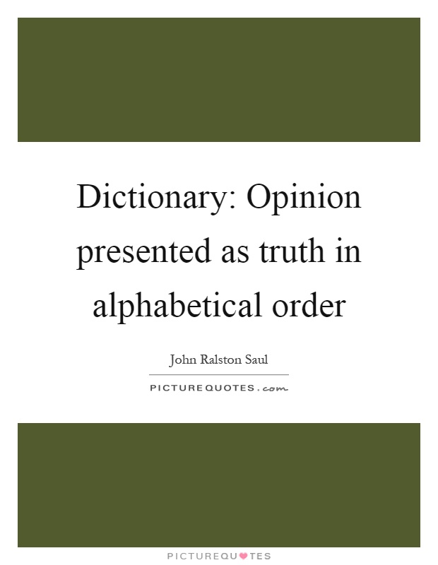 Dictionary: Opinion presented as truth in alphabetical order Picture Quote #1