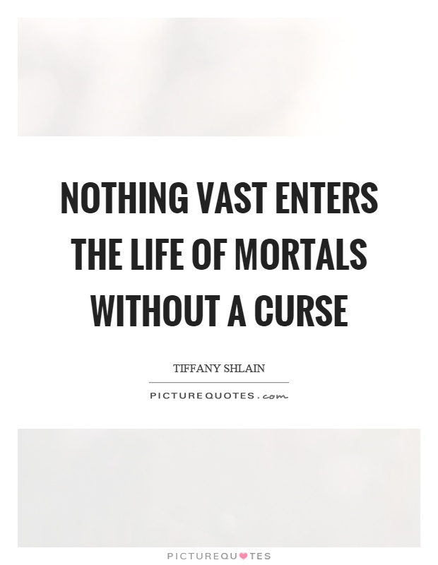Nothing vast enters the life of mortals without a curse Picture Quote #1