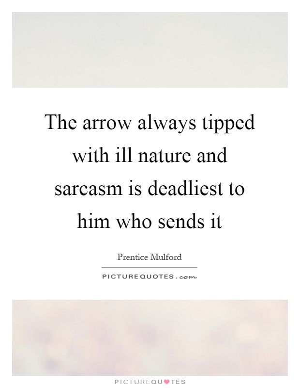 The arrow always tipped with ill nature and sarcasm is deadliest to him who sends it Picture Quote #1
