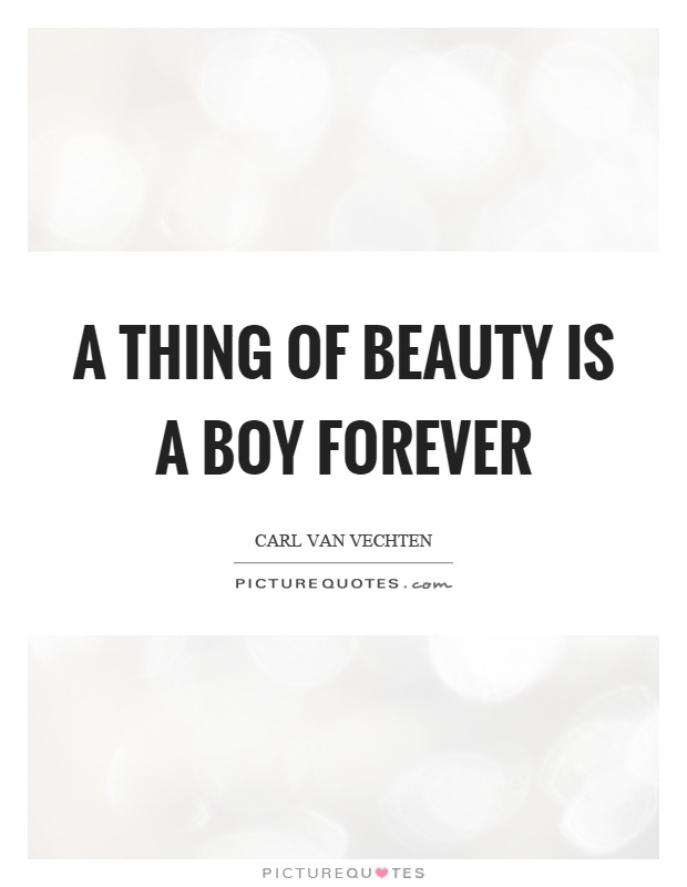 A thing of beauty is a boy forever Picture Quote #1