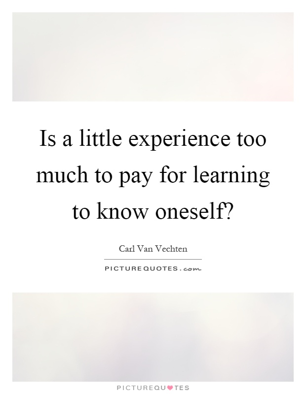 Is a little experience too much to pay for learning to know oneself? Picture Quote #1