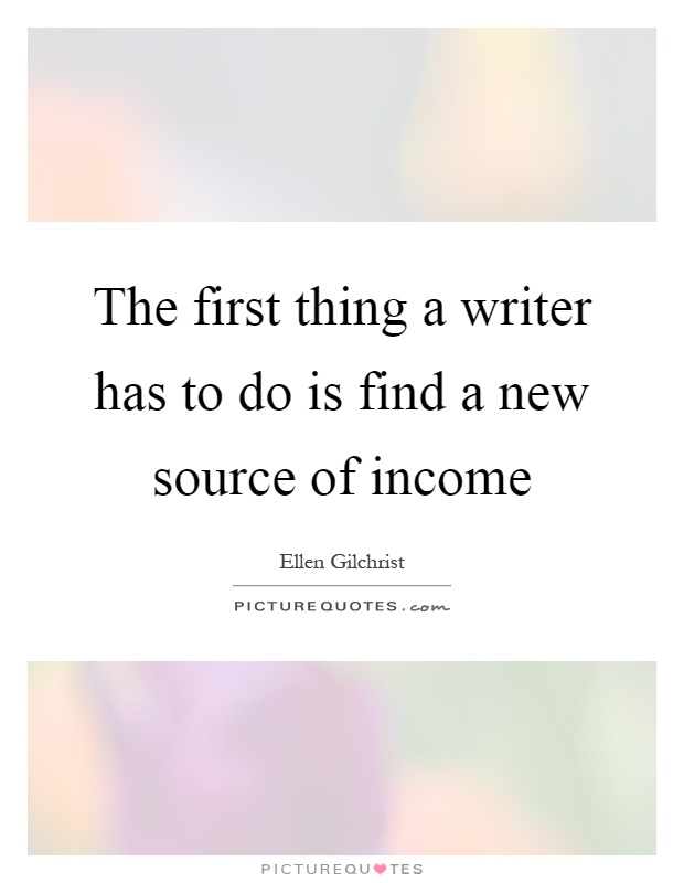 The first thing a writer has to do is find a new source of income Picture Quote #1
