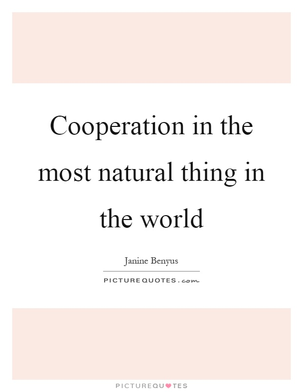 Cooperation in the most natural thing in the world Picture Quote #1