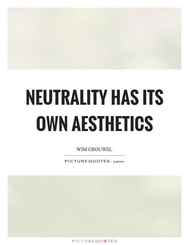 Neutrality has its own aesthetics Picture Quote #1