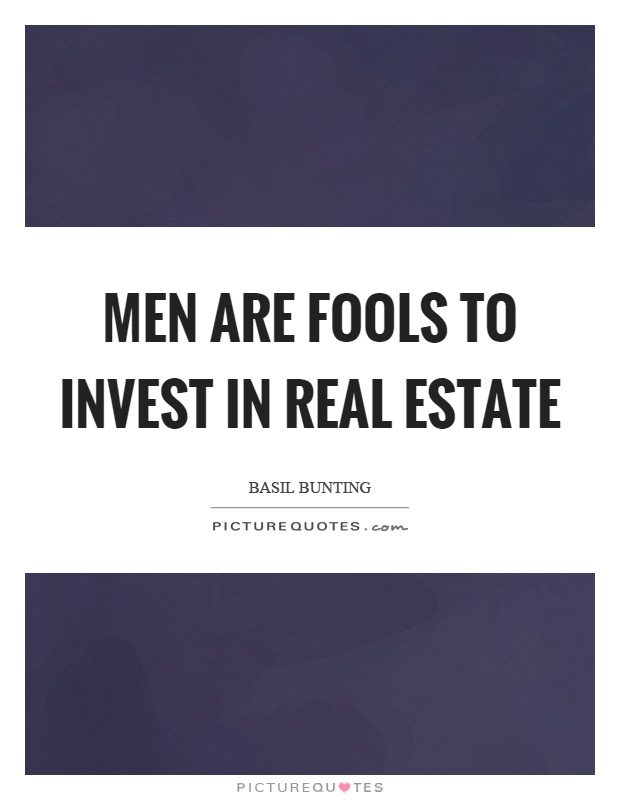 Men Are Fools To Invest In Real Estate  Picture Quotes