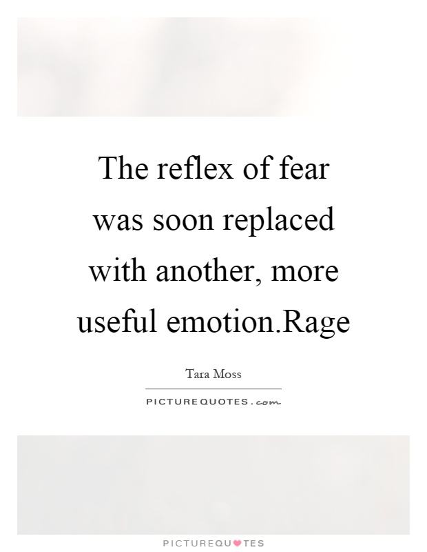 The reflex of fear was soon replaced with another, more useful emotion.Rage Picture Quote #1