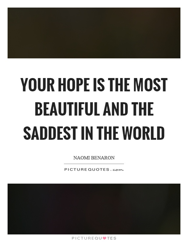 Your hope is the most beautiful and the saddest in the world Picture Quote #1
