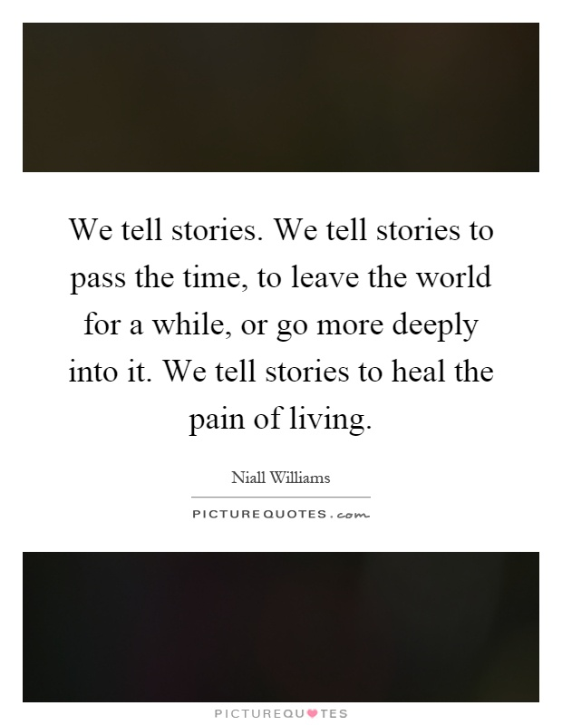 Quotes About Stories Entrancing We Tell Storieswe Tell Stories To Pass The Time To Leave The