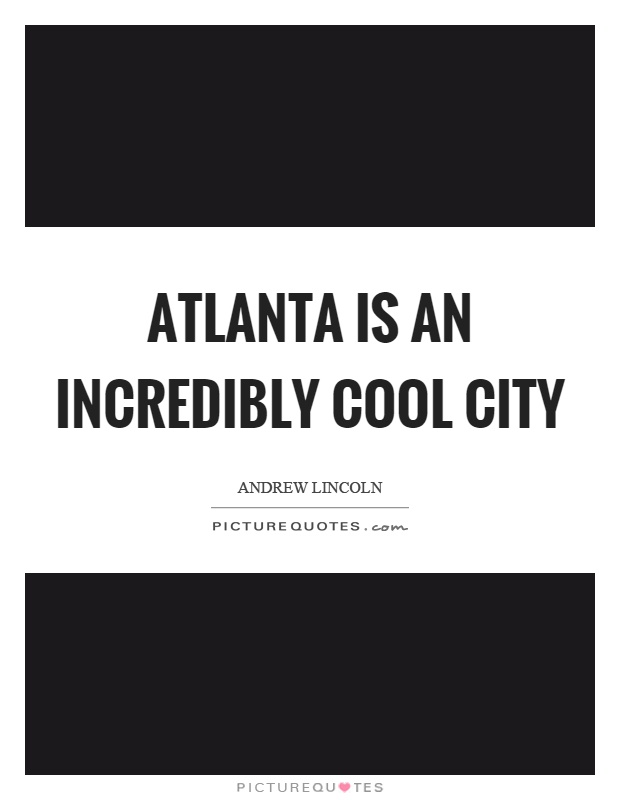 Atlanta is an incredibly cool city Picture Quote #1