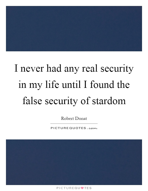 I never had any real security in my life until I found the false security of stardom Picture Quote #1