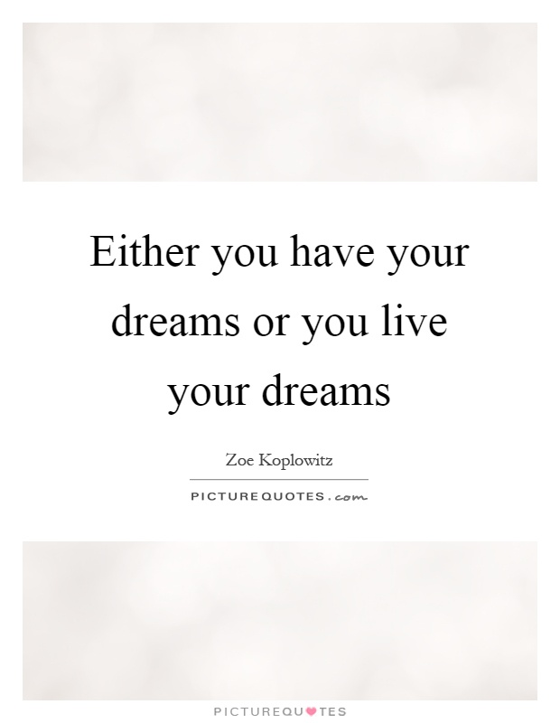 Either you have your dreams or you live your dreams Picture Quote #1