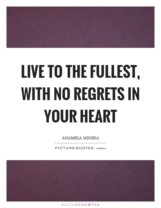 living a life with no regrets No regrets by john salome no matter how far youve gone or how fast you go no matter how high you get or even how low life is a.