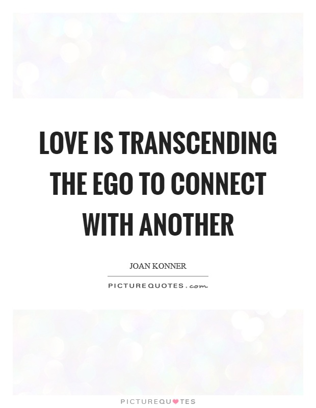 Love is transcending the ego to connect with another Picture Quote #1