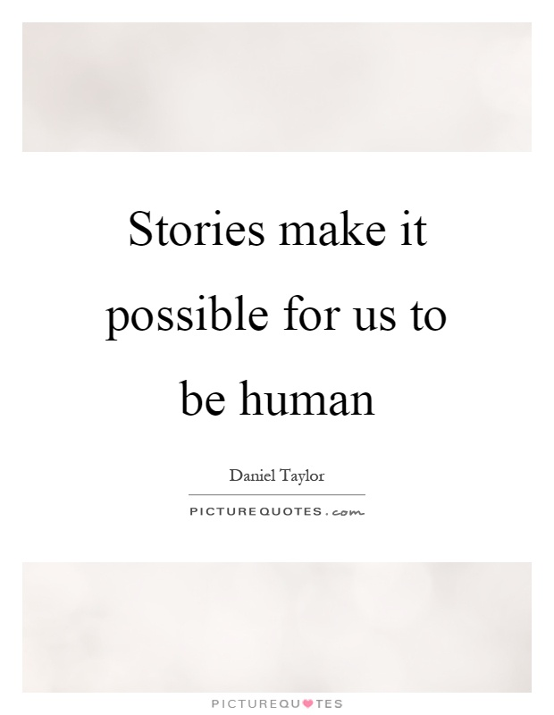 Stories make it possible for us to be human Picture Quote #1