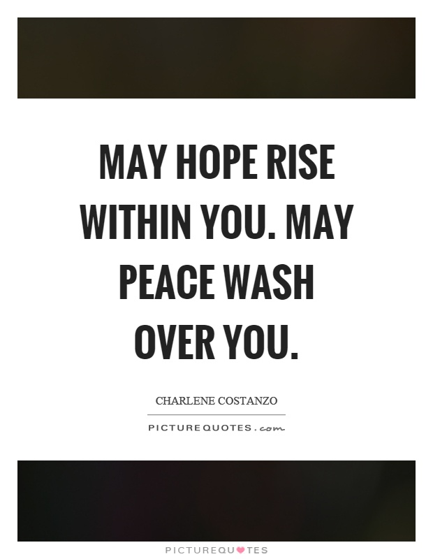 May hope rise within you. May peace wash over you Picture Quote #1