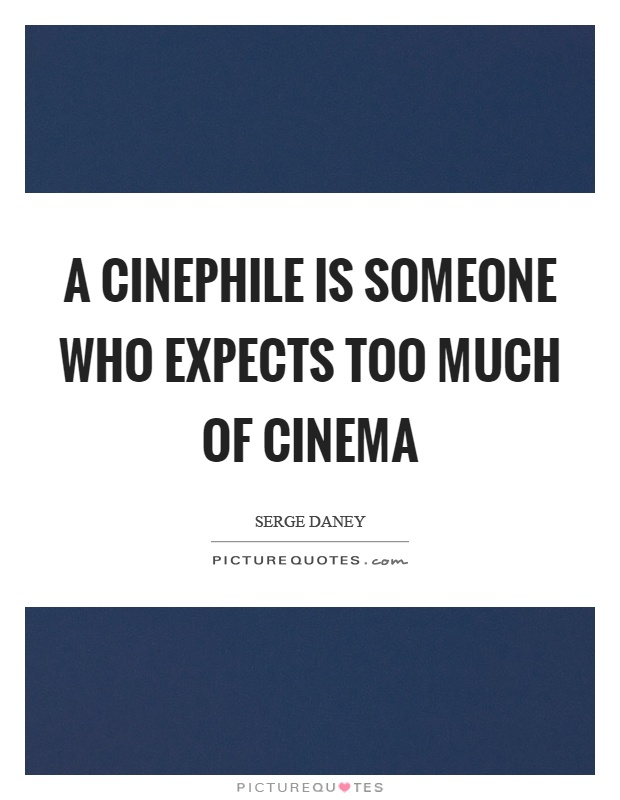 A cinephile is someone who expects too much of cinema Picture Quote #1