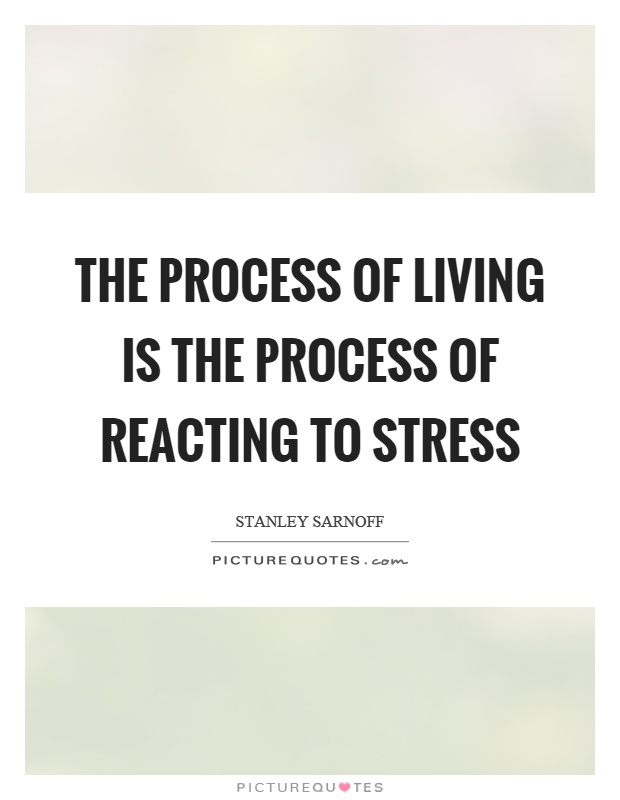The process of living is the process of reacting to stress Picture Quote #1
