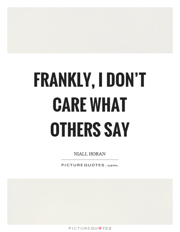 Frankly, I don't care what others say Picture Quote #1