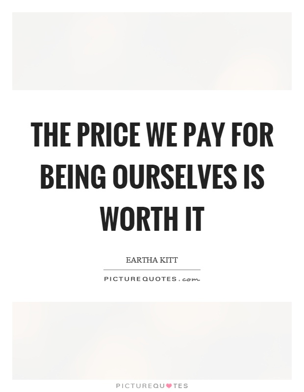 The price we pay for being ourselves is worth it Picture Quote #1