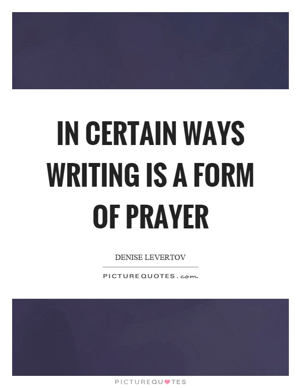 In certain ways writing is a form of prayer Picture Quote #1