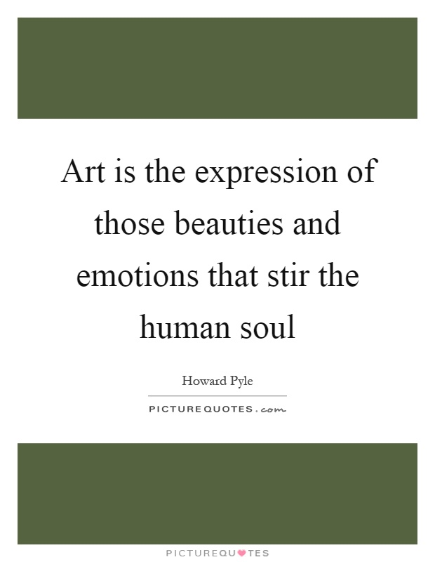 Art is the expression of those beauties and emotions that stir the human soul Picture Quote #1