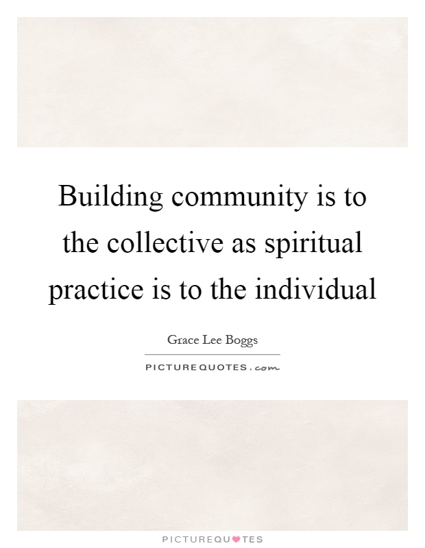 Building community is to the collective as spiritual practice is to the individual Picture Quote #1