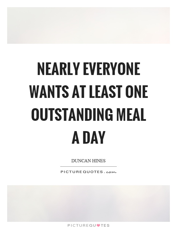 Nearly everyone wants at least one outstanding meal a day Picture Quote #1