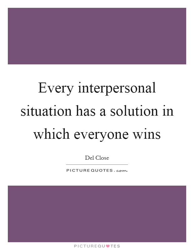 Every interpersonal situation has a solution in which everyone wins Picture Quote #1