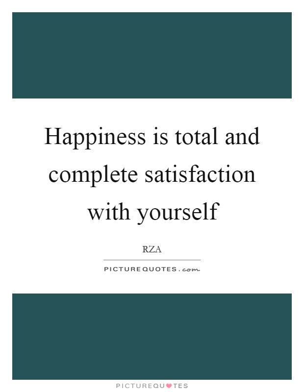Happiness is total and complete satisfaction with yourself Picture Quote #1