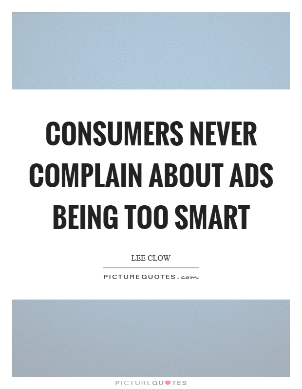 Consumers never complain about ads being too smart Picture Quote #1