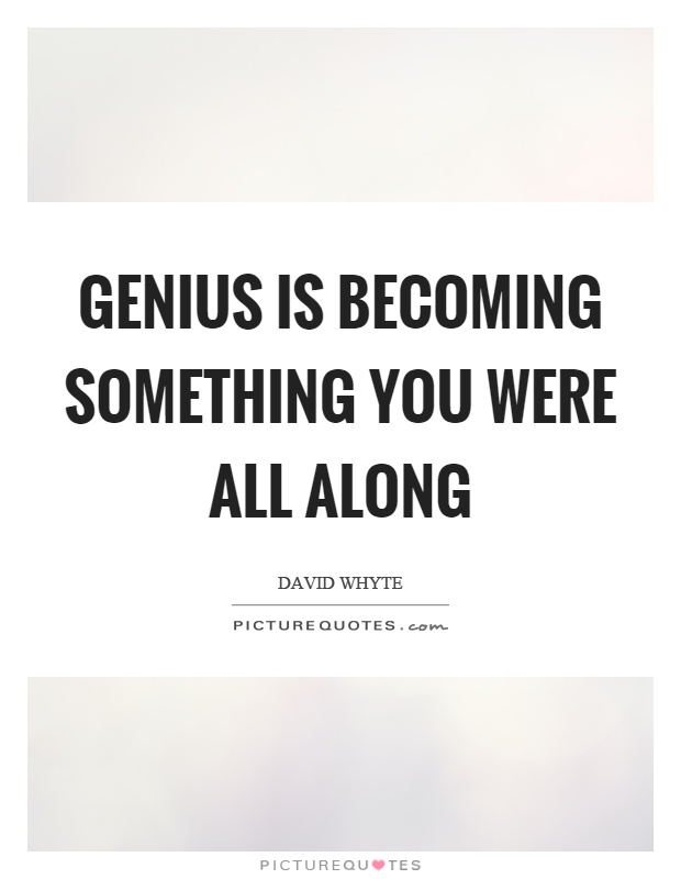Genius is becoming something you were all along Picture Quote #1